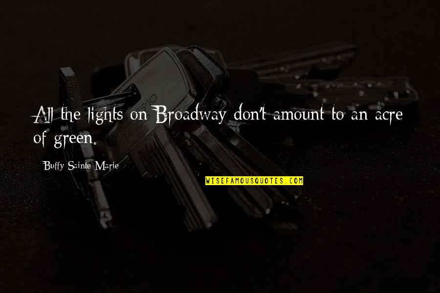 Green Acres Quotes By Buffy Sainte-Marie: All the lights on Broadway don't amount to