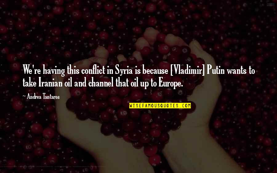 Green Deen Quotes By Andrea Tantaros: We're having this conflict in Syria is because