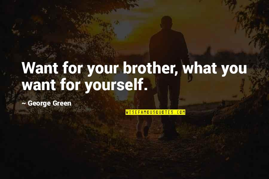 Green Deen Quotes By George Green: Want for your brother, what you want for