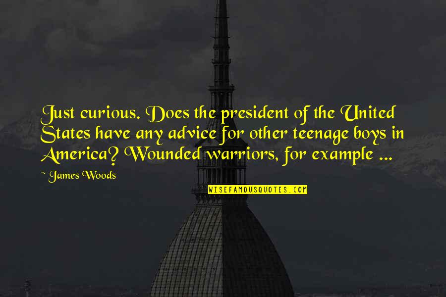 Green Deen Quotes By James Woods: Just curious. Does the president of the United