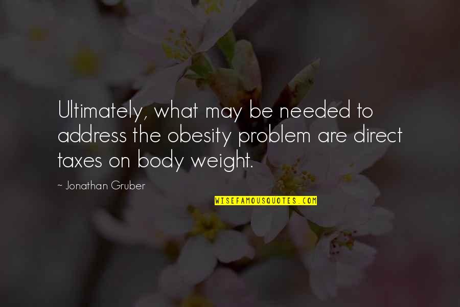 Green Deen Quotes By Jonathan Gruber: Ultimately, what may be needed to address the