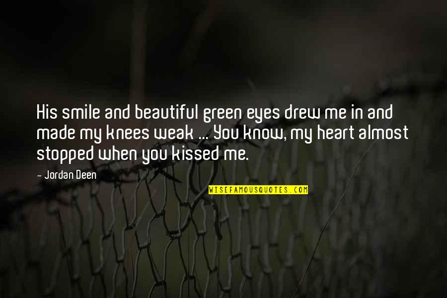 Green Deen Quotes By Jordan Deen: His smile and beautiful green eyes drew me
