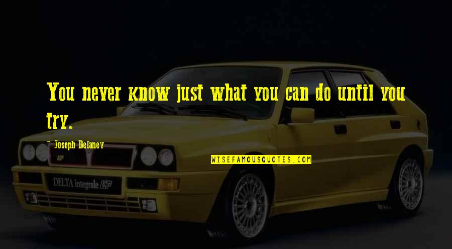 Green Deen Quotes By Joseph Delaney: You never know just what you can do