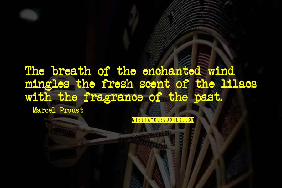 Green Deen Quotes By Marcel Proust: The breath of the enchanted wind mingles the