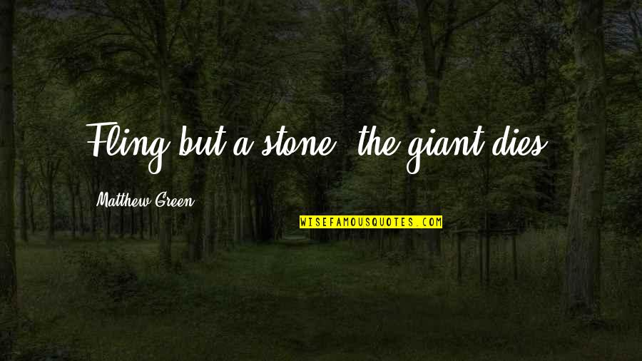 Green Giant Quotes By Matthew Green: Fling but a stone, the giant dies.