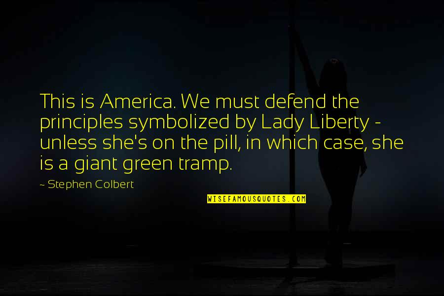 Green Giant Quotes By Stephen Colbert: This is America. We must defend the principles