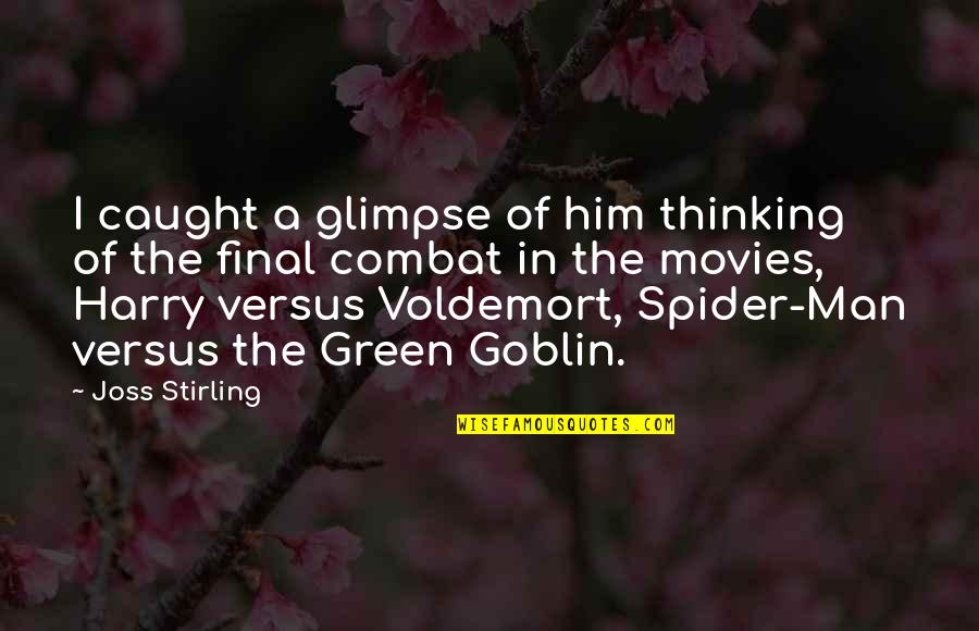 Green Goblin Quotes By Joss Stirling: I caught a glimpse of him thinking of