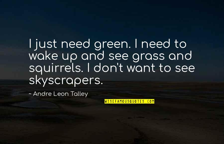 Green Grass Quotes By Andre Leon Talley: I just need green. I need to wake