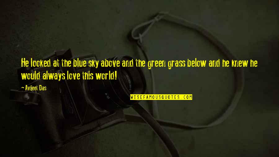 Green Grass Quotes By Avijeet Das: He looked at the blue sky above and