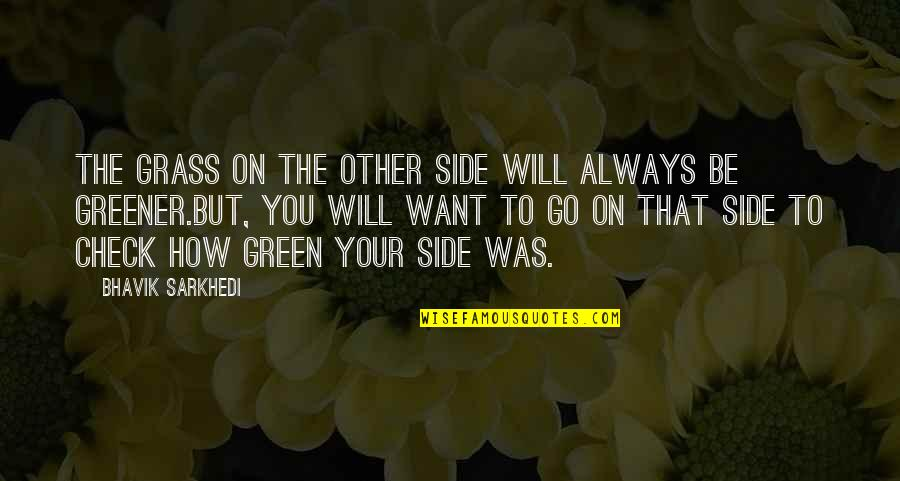 Green Grass Quotes By Bhavik Sarkhedi: The grass on the other side will always
