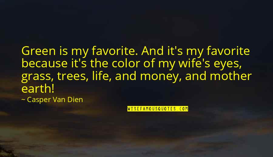 Green Grass Quotes By Casper Van Dien: Green is my favorite. And it's my favorite