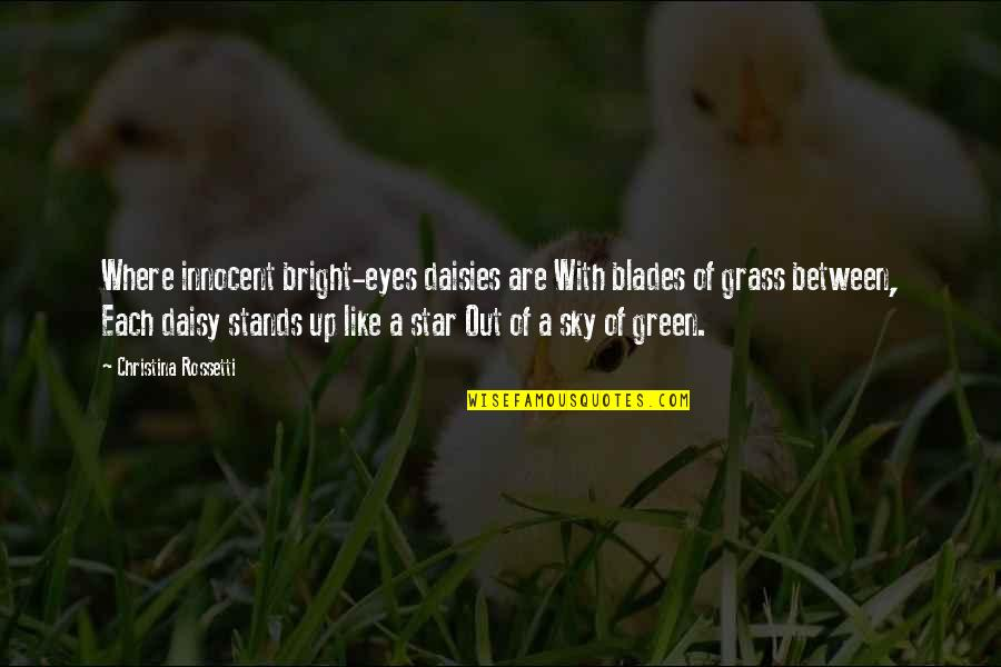 Green Grass Quotes By Christina Rossetti: Where innocent bright-eyes daisies are With blades of