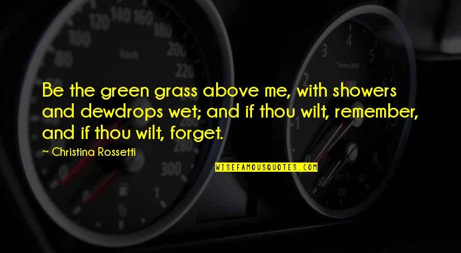 Green Grass Quotes By Christina Rossetti: Be the green grass above me, with showers