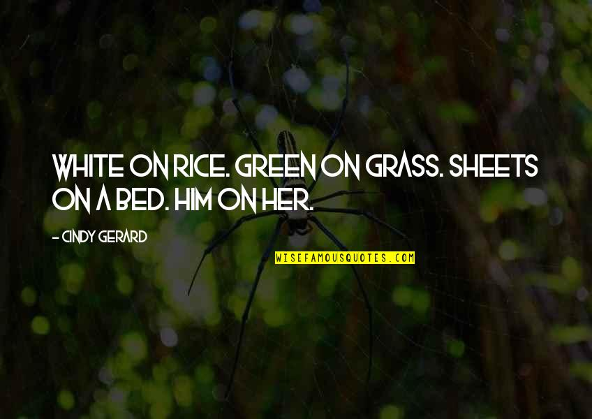Green Grass Quotes By Cindy Gerard: White on rice. Green on grass. Sheets on