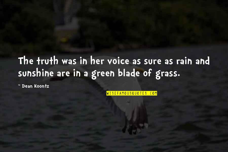 Green Grass Quotes By Dean Koontz: The truth was in her voice as sure