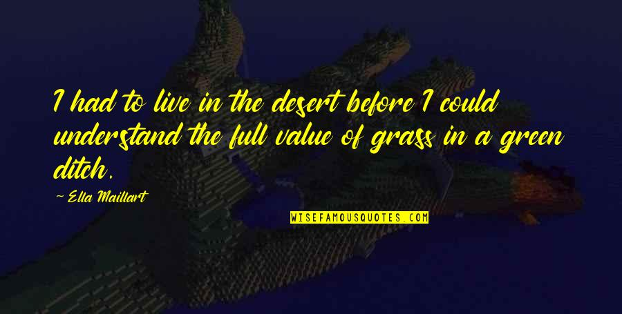 Green Grass Quotes By Ella Maillart: I had to live in the desert before
