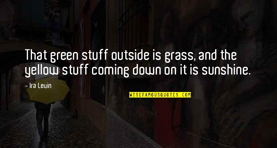 Green Grass Quotes By Ira Levin: That green stuff outside is grass, and the