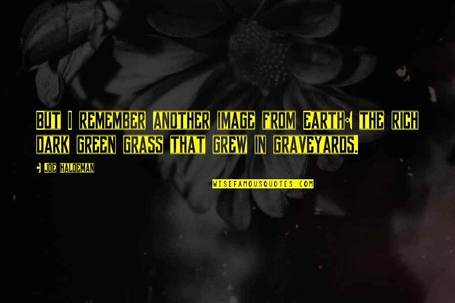 Green Grass Quotes By Joe Haldeman: But I remember another image from Earth: the