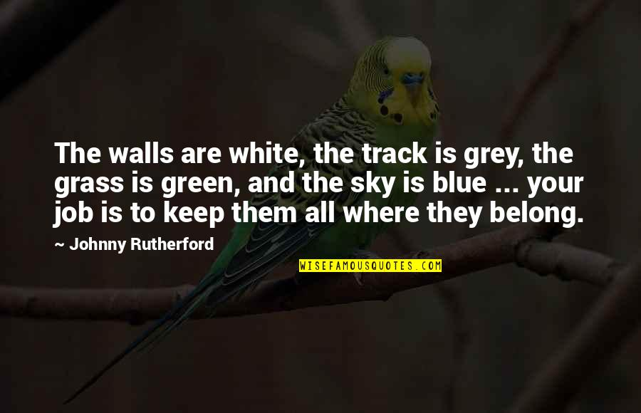 Green Grass Quotes By Johnny Rutherford: The walls are white, the track is grey,