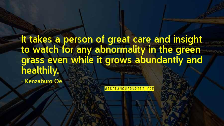 Green Grass Quotes By Kenzaburo Oe: It takes a person of great care and