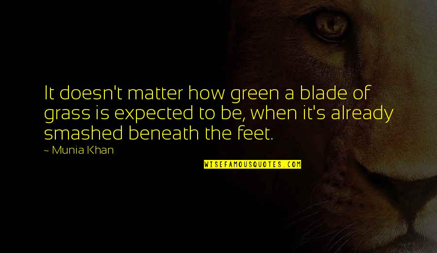 Green Grass Quotes By Munia Khan: It doesn't matter how green a blade of