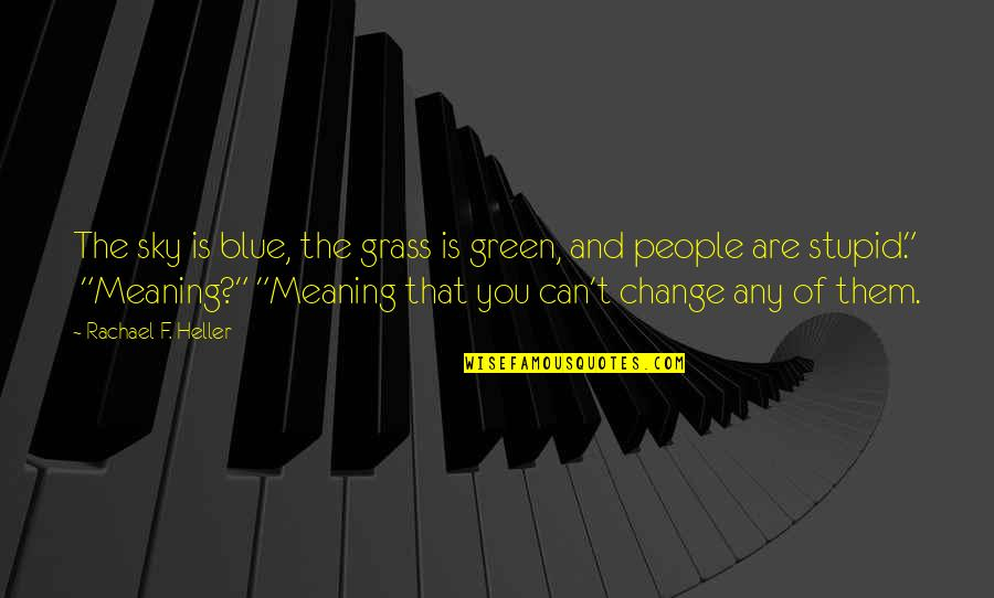 Green Grass Quotes By Rachael F. Heller: The sky is blue, the grass is green,