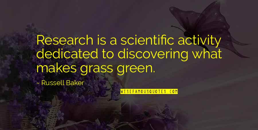 Green Grass Quotes By Russell Baker: Research is a scientific activity dedicated to discovering