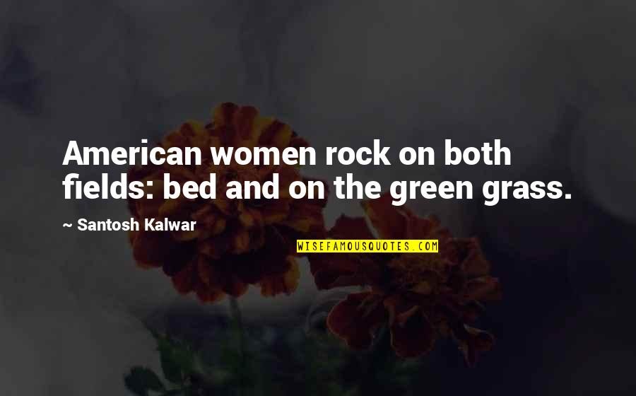 Green Grass Quotes By Santosh Kalwar: American women rock on both fields: bed and