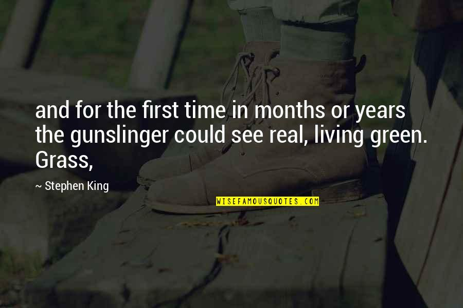 Green Grass Quotes By Stephen King: and for the first time in months or