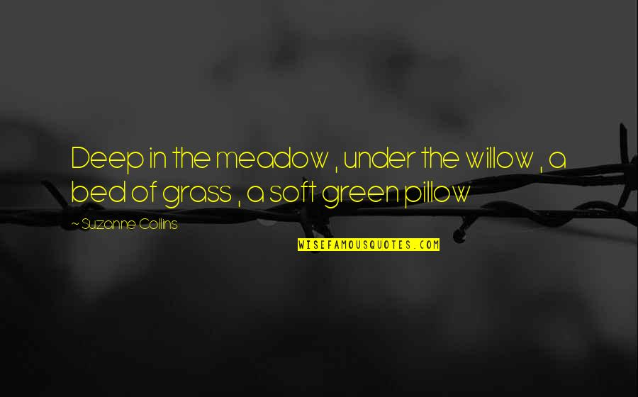 Green Grass Quotes By Suzanne Collins: Deep in the meadow , under the willow