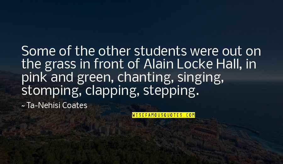 Green Grass Quotes By Ta-Nehisi Coates: Some of the other students were out on