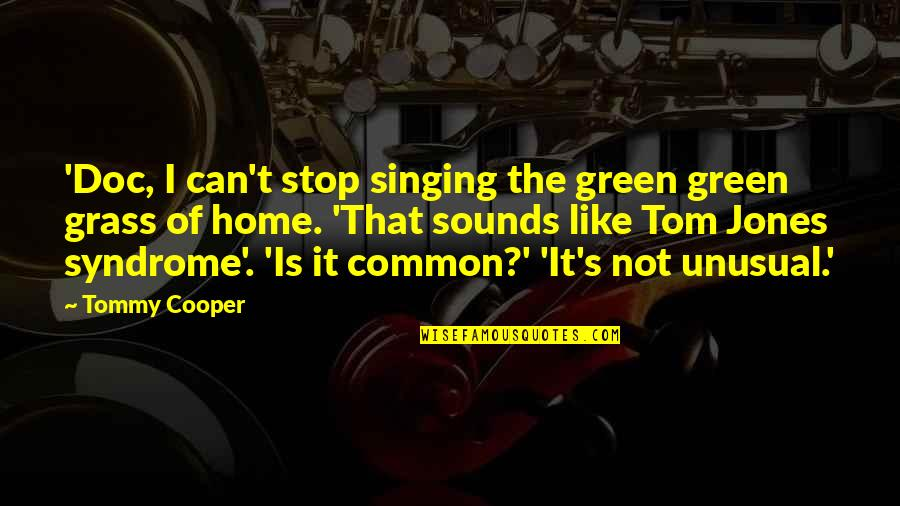 Green Grass Quotes By Tommy Cooper: 'Doc, I can't stop singing the green green