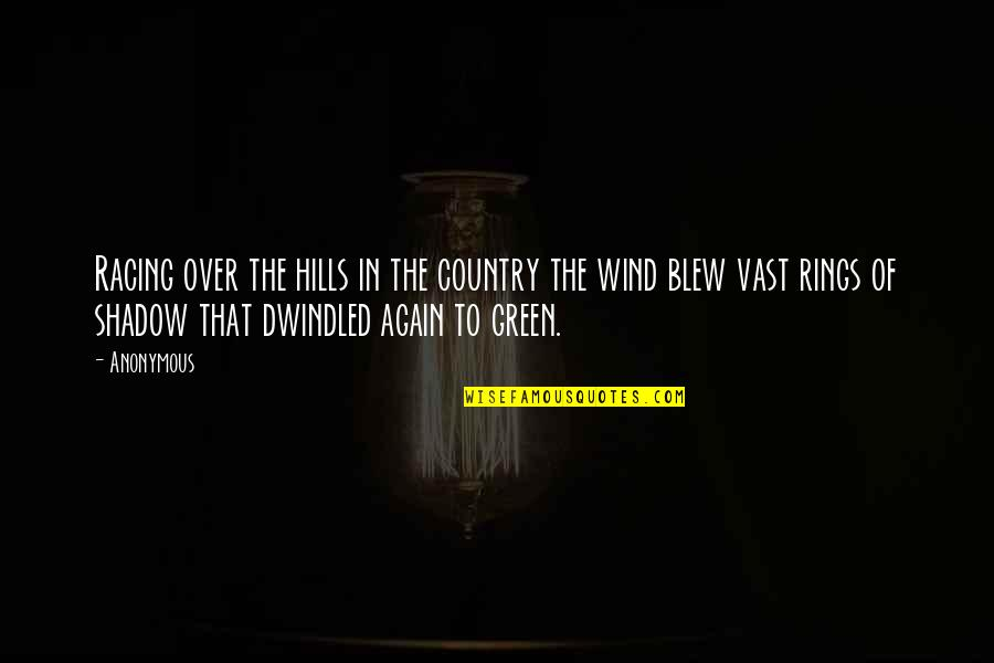 Green Hills Quotes By Anonymous: Racing over the hills in the country the