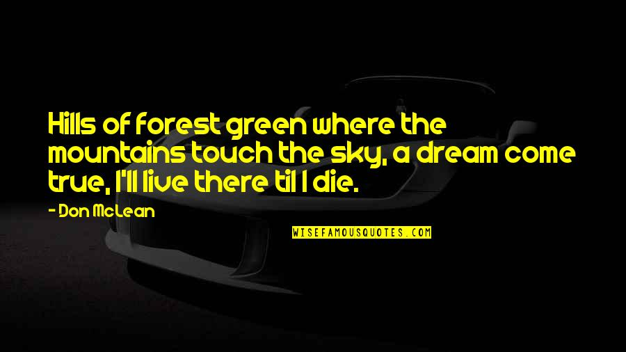 Green Hills Quotes By Don McLean: Hills of forest green where the mountains touch