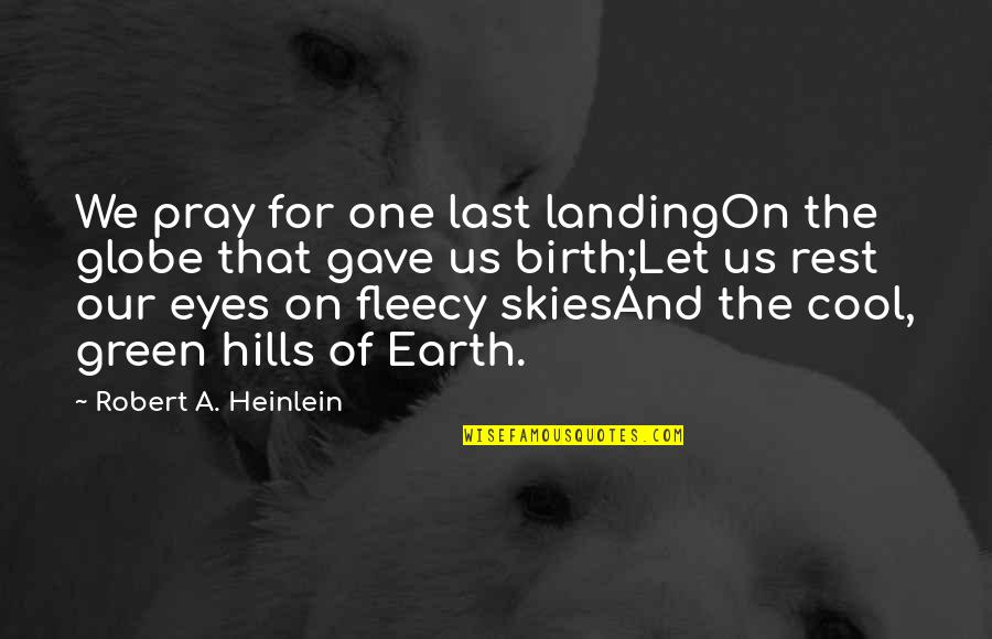 Green Hills Quotes By Robert A. Heinlein: We pray for one last landingOn the globe