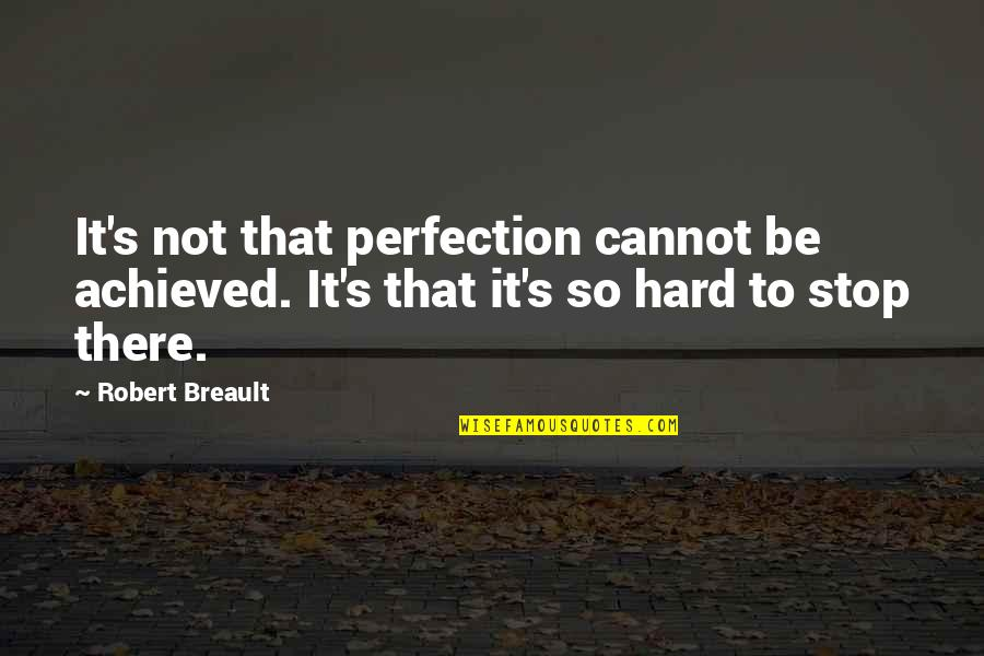 Green Mile Quotes By Robert Breault: It's not that perfection cannot be achieved. It's