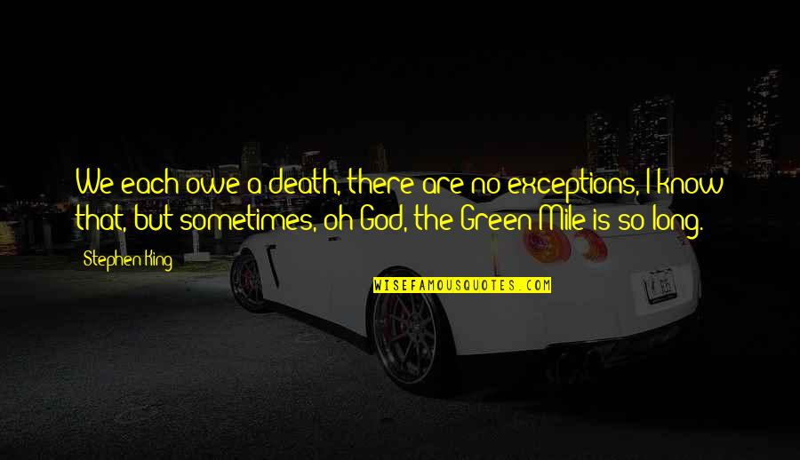 Green Mile Quotes By Stephen King: We each owe a death, there are no
