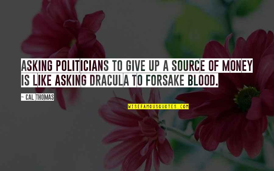 Green Street 3 Quotes By Cal Thomas: Asking politicians to give up a source of