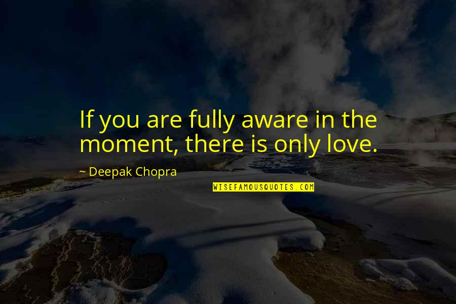 Green Street 3 Quotes By Deepak Chopra: If you are fully aware in the moment,