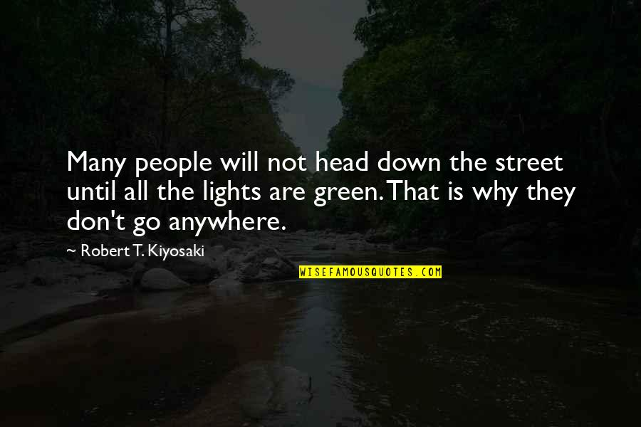 Green Street 3 Quotes By Robert T. Kiyosaki: Many people will not head down the street