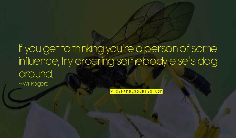 Green Street 3 Quotes By Will Rogers: If you get to thinking you're a person