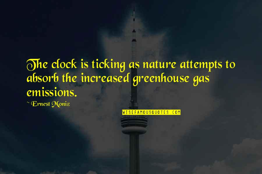 Greenhouses Quotes By Ernest Moniz: The clock is ticking as nature attempts to
