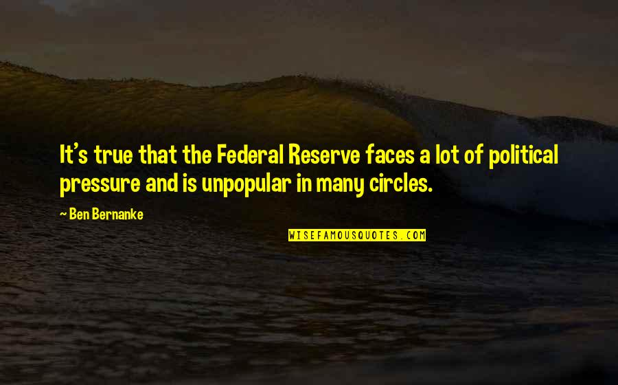 Greenly Quotes By Ben Bernanke: It's true that the Federal Reserve faces a