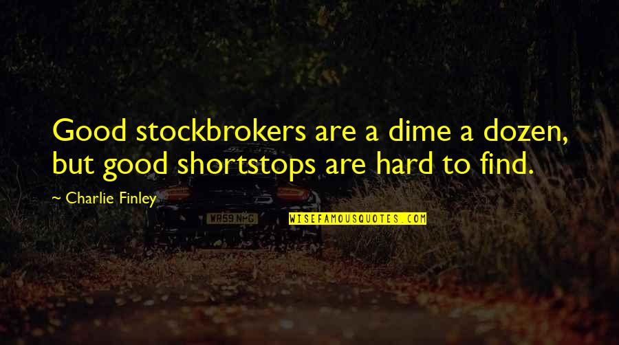 Greenly Quotes By Charlie Finley: Good stockbrokers are a dime a dozen, but