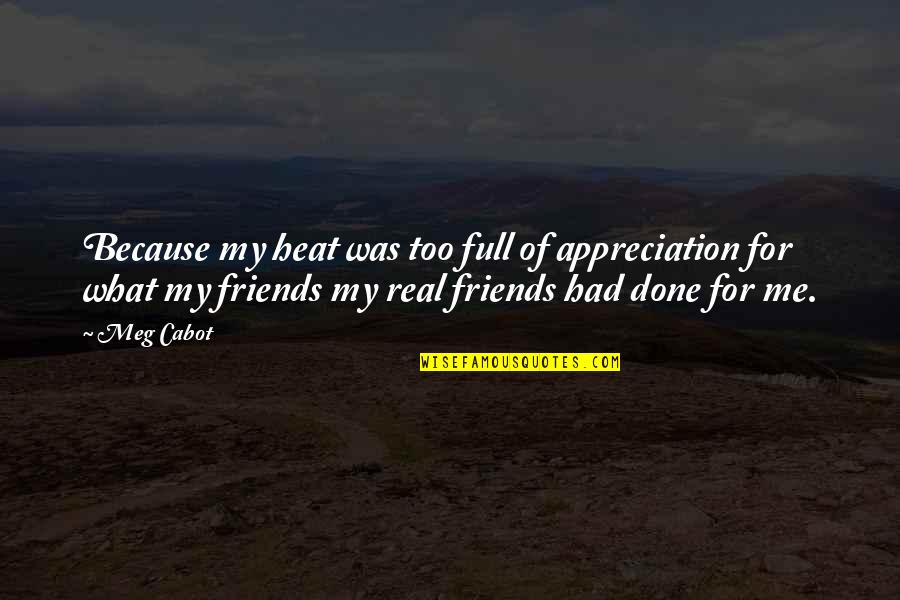 Greenly Quotes By Meg Cabot: Because my heat was too full of appreciation