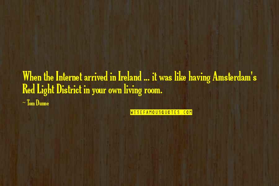 Greenly Quotes By Tom Dunne: When the Internet arrived in Ireland ... it