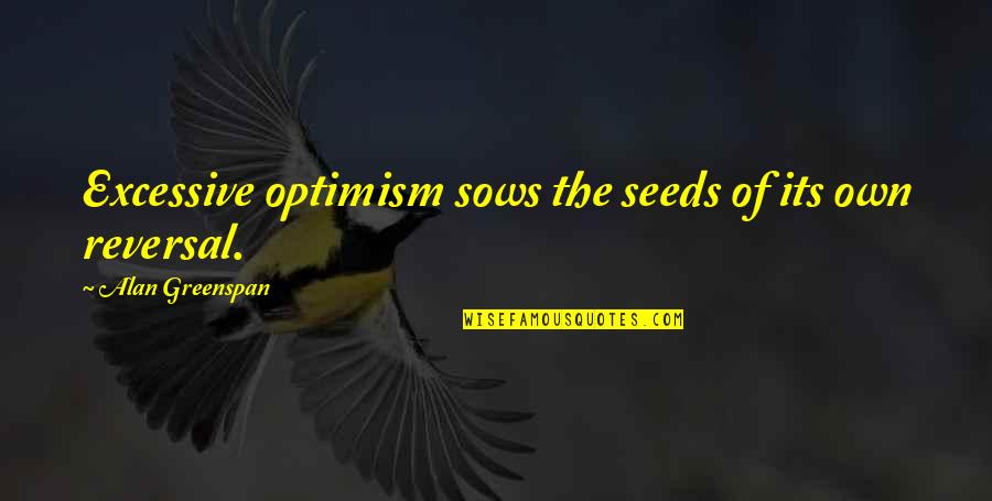 Greenspan Quotes By Alan Greenspan: Excessive optimism sows the seeds of its own