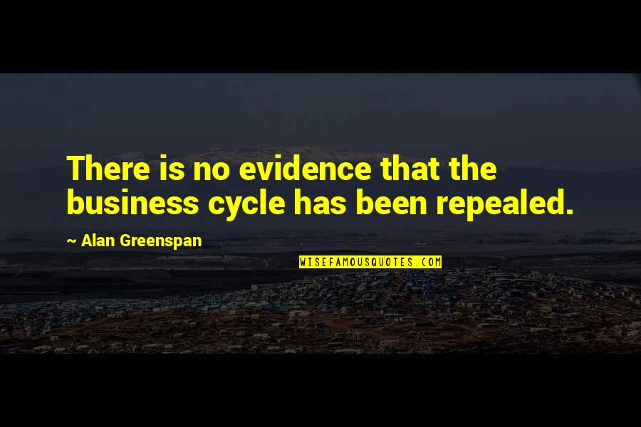 Greenspan Quotes By Alan Greenspan: There is no evidence that the business cycle