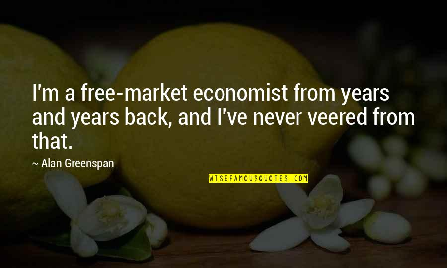 Greenspan Quotes By Alan Greenspan: I'm a free-market economist from years and years