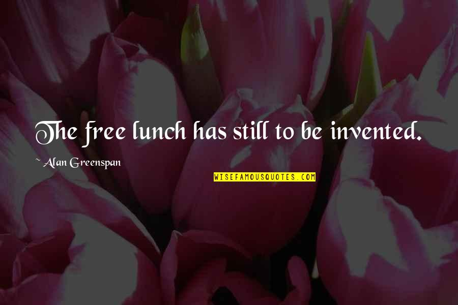 Greenspan Quotes By Alan Greenspan: The free lunch has still to be invented.